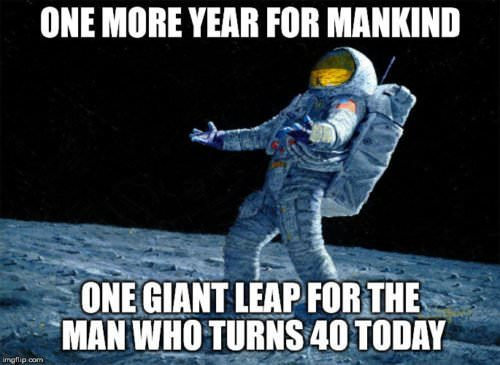 One more year for mankind, one giant leap for the man who turns 40 today.