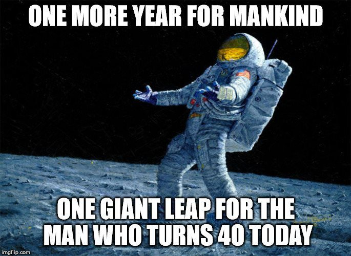 One More Year For Mankind Giant Leap The Man Who Turns 40 Today
