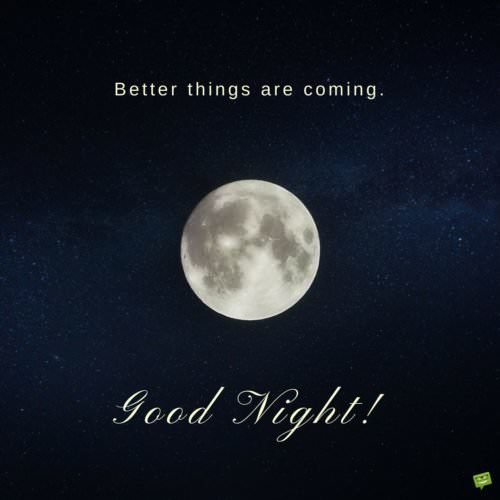 Better things are coming. Good night.