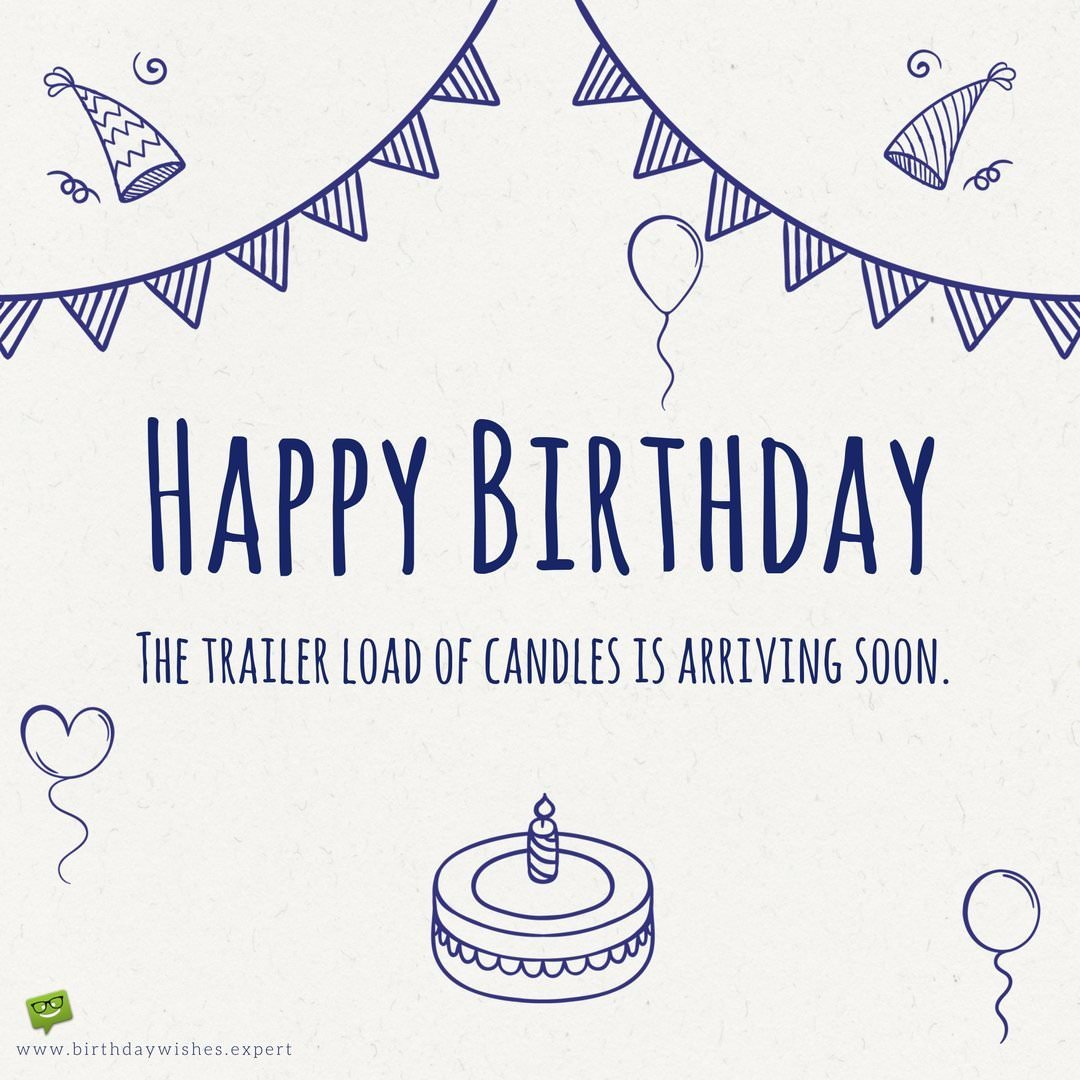 Funny birthday wishes for your friends your lol messages happy birthday the trailer load of candles is arriving soon kristyandbryce Gallery