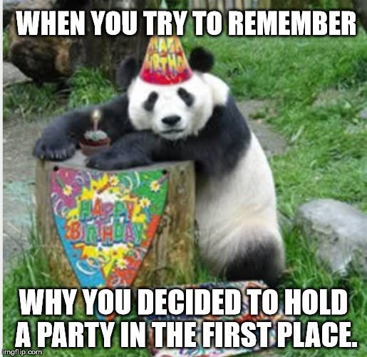 When you try to remember why you decide to hold a party in the first place.