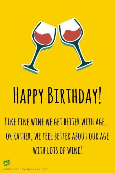 Happy Birthday Like Fine Wine We Get Better With Age Or Rather