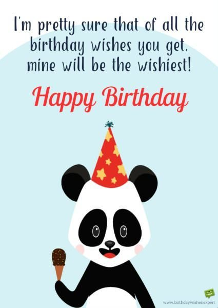 Happy Birthday! I'm pretty sure that of all the birthday wishes you get, mine will be the wishiest!