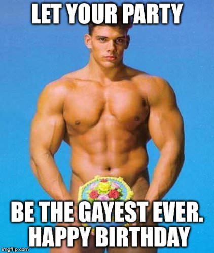 Let your party be the gayest ever. Happy Birthday.