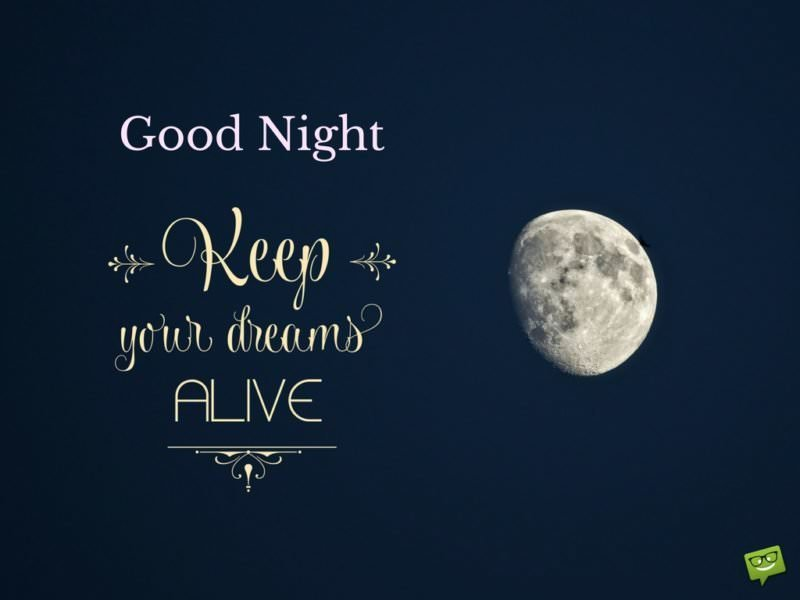 Good night. Keep your dreams alive