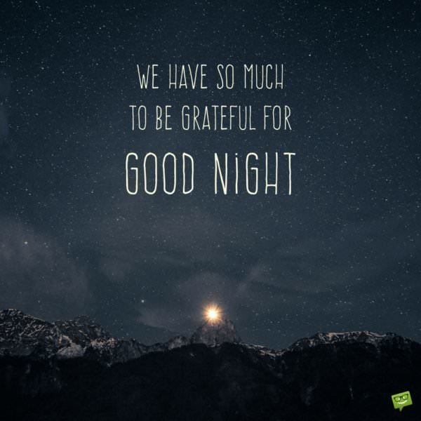 We have so much to be grateful for. Good night.