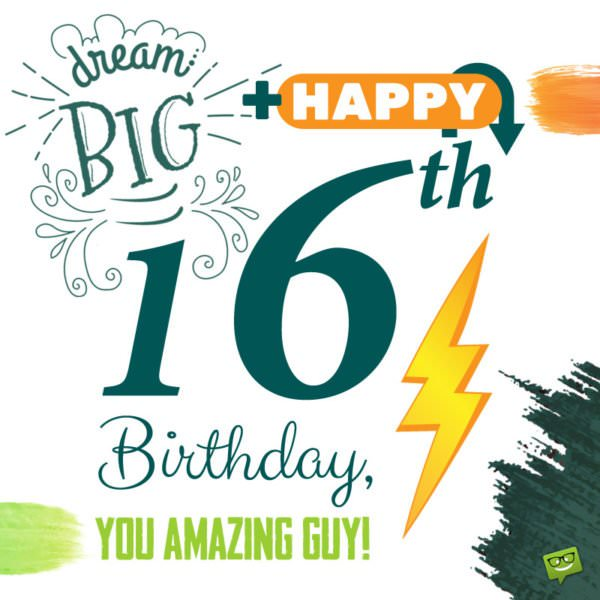 Dream Big + Happy 16th Birthday, you Amazing Guy!