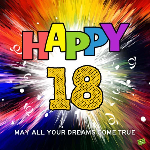 Happy 18! May all your dreams come true.