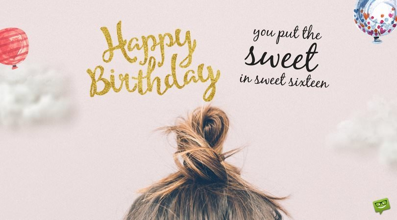 For my Sweet Sixteen | Happy 16th Birthday Wishes