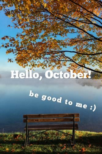 Hello, October. Be good to me :)