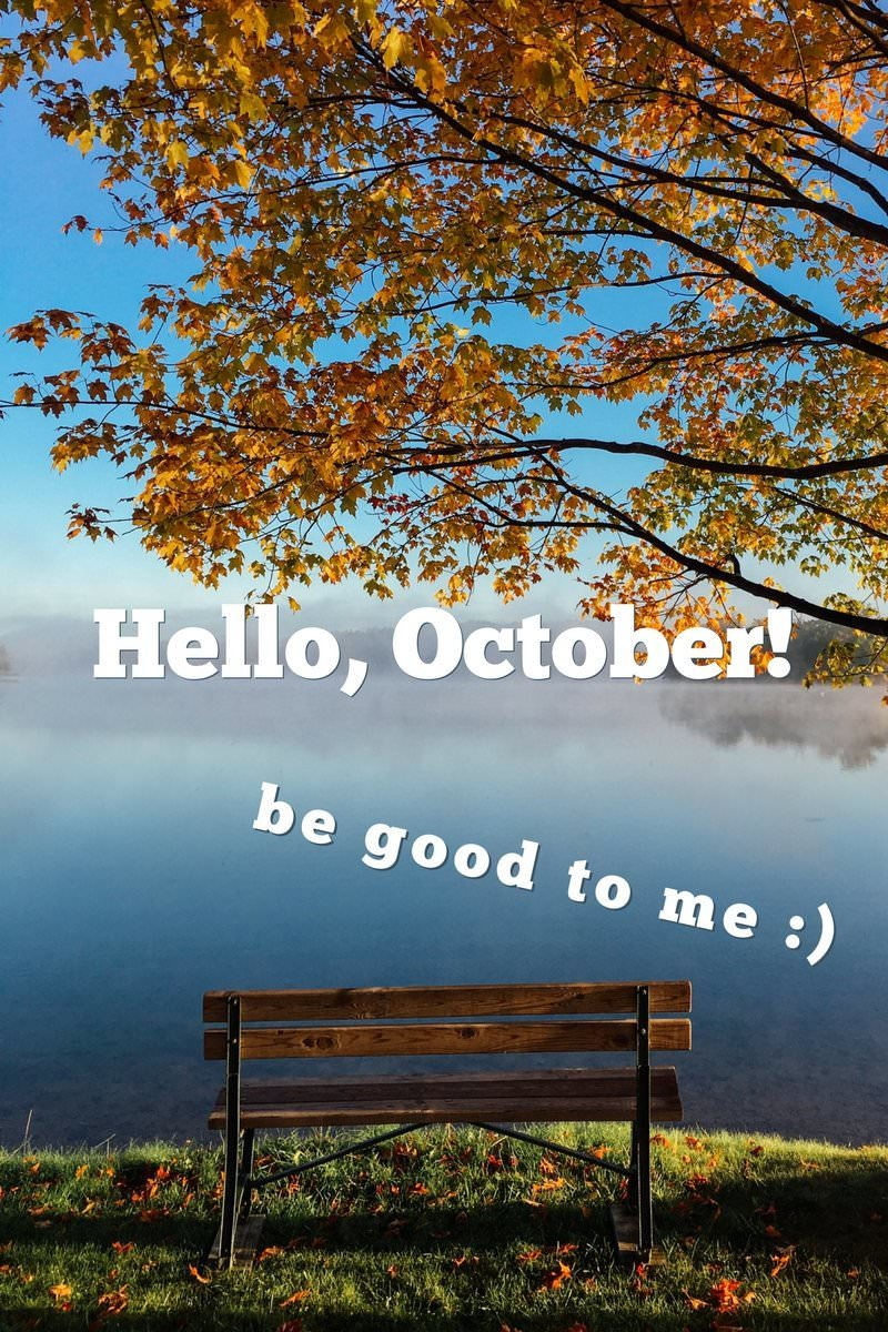 Hello, October!   Motivational Quotes In The Heart Of Autumn Good Looking