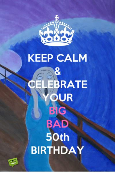 Keep Calm & celebrate your Big Bad 50th Birthday!