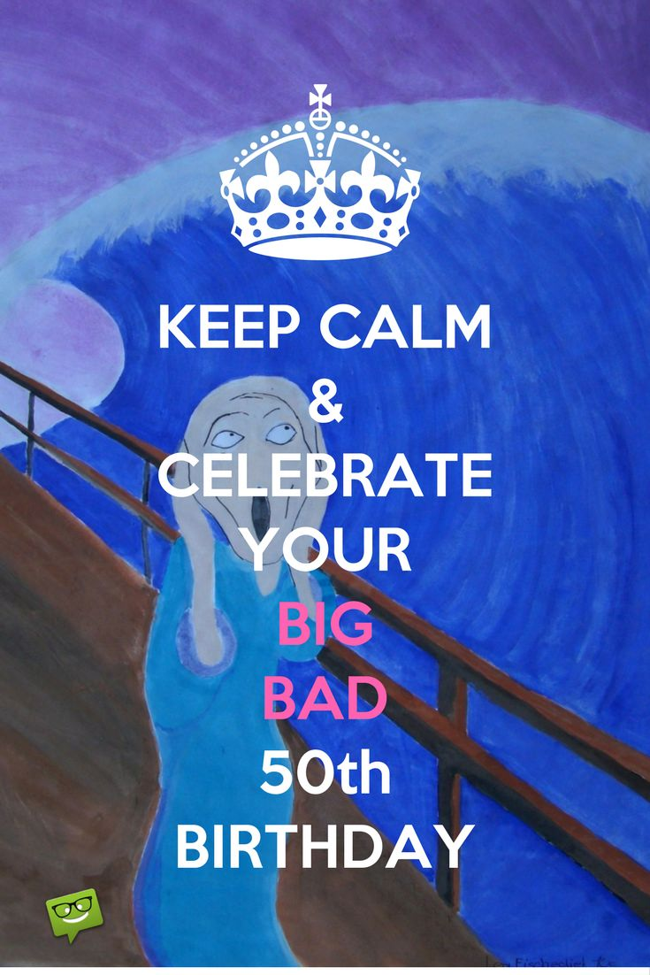 Keep Calm Celebrate Your Big Bad 50th Birthday
