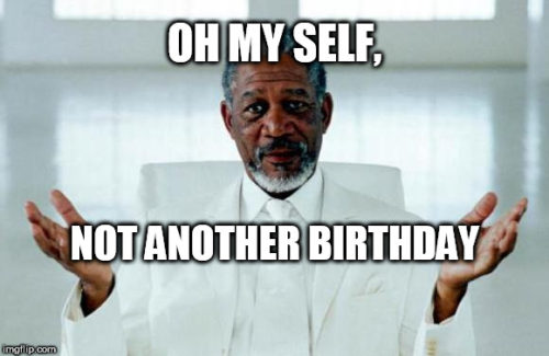 Oh My Self, not another birthday...