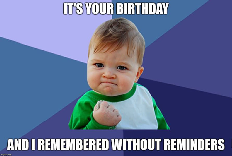 Remembered without reminders baby fist pump 891x600 top 100 original and hilarious birthday memes