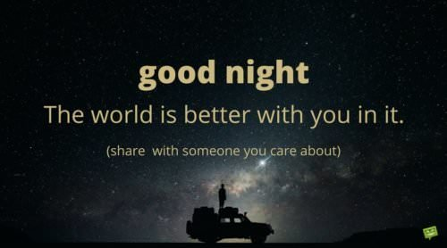 Good night. The world is better with you in it.