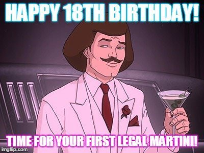 Funny birthday meme for 18th birthday. You may now have your first legal martini entering adulthood, drink responsibly 18th birthday wishes