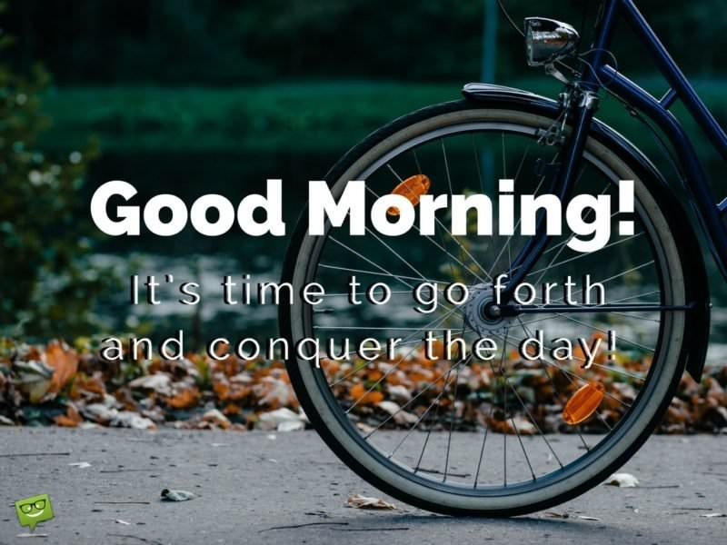 Good Morning! Make today a great one!