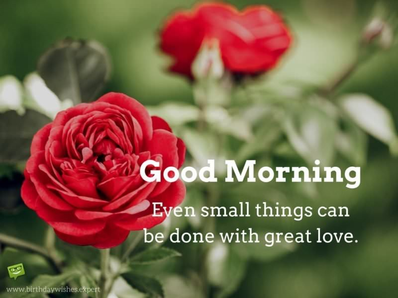 Good Morning. Even small things can be done with great love.