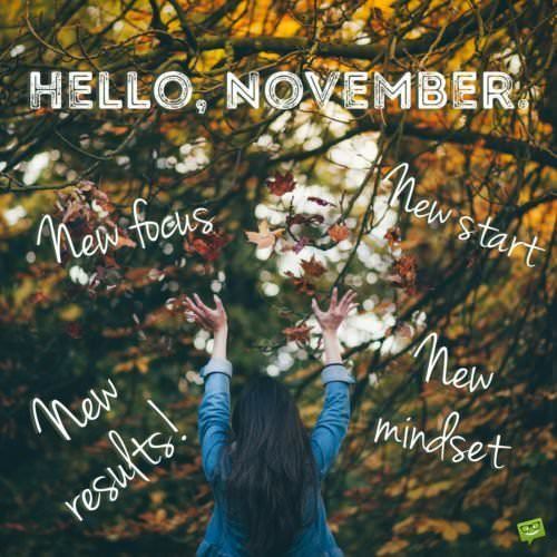 Hello, November. New focus. New start. New mindset. New results.