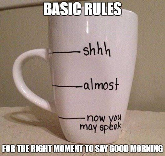 Basic Rules for the right moment to say good morning.