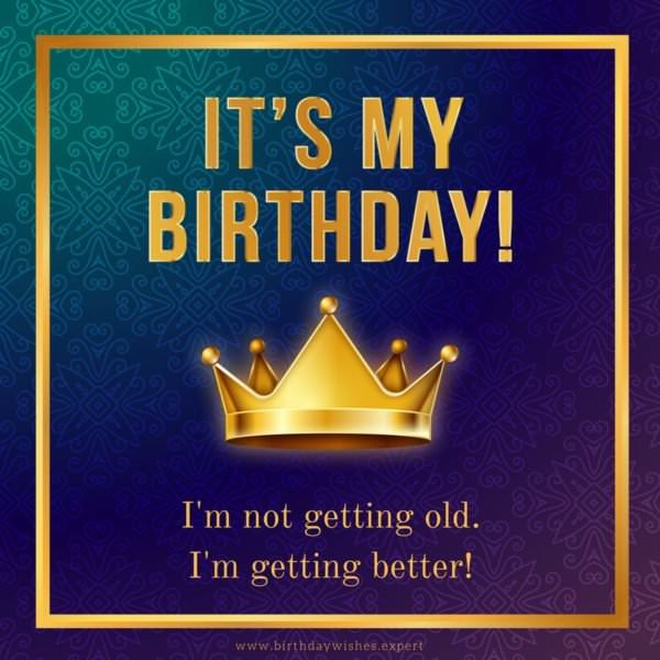 Its My Birthday Im Not Getting Old Better
