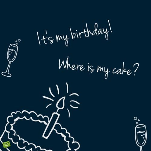 It's my birthday! Where is my cake?