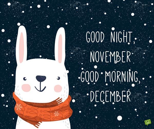 Good night November. Good Morning December.