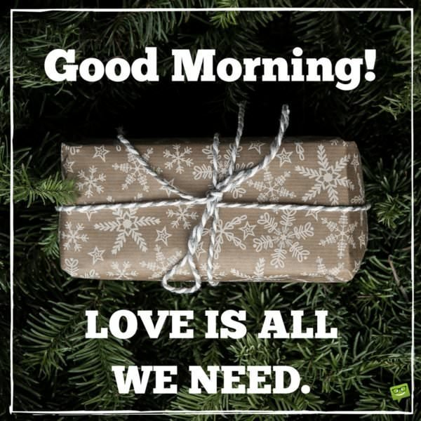 Good Morning. Love is all we need.