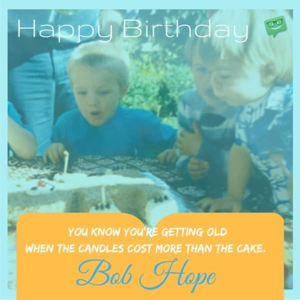 Famous funny birthday quote by Bob Hope