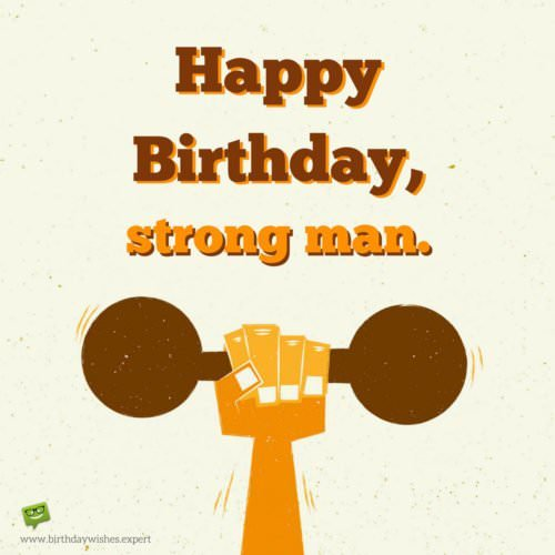 Happy Birthday, strong man.