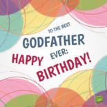 To the best Godfather, ever: Happy Birthday!