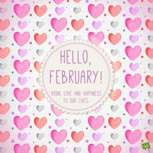 Hello, February! Bring love and happiness to our lives.