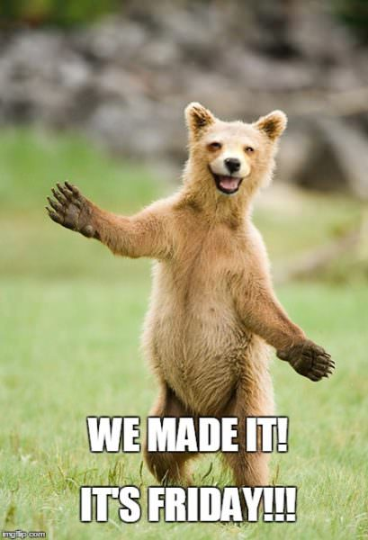 We made it! it's Friday!!!
