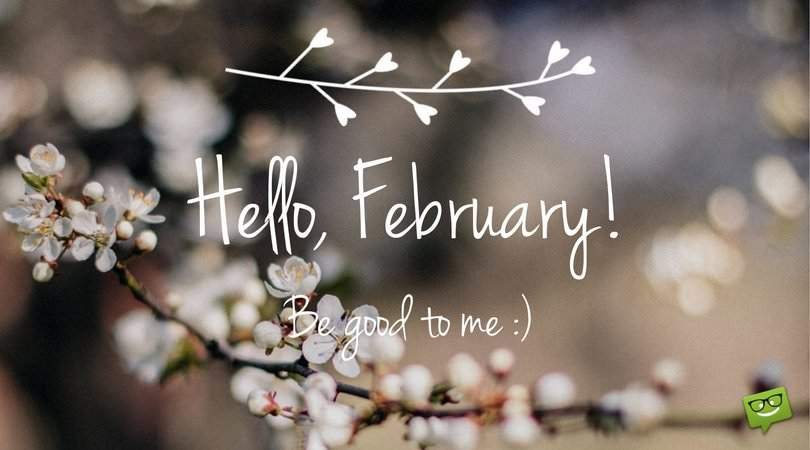 Hello, February! Be good to me.