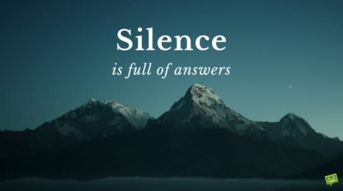 Silence is full of answers.