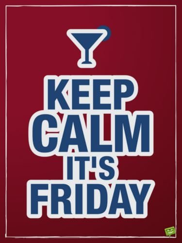 Keep calm, it's Friday!