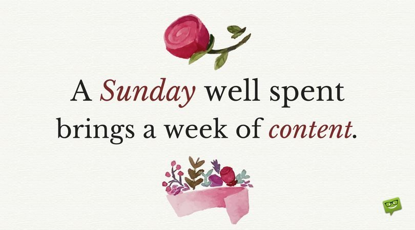 A Sunday well spent brings a week of content.