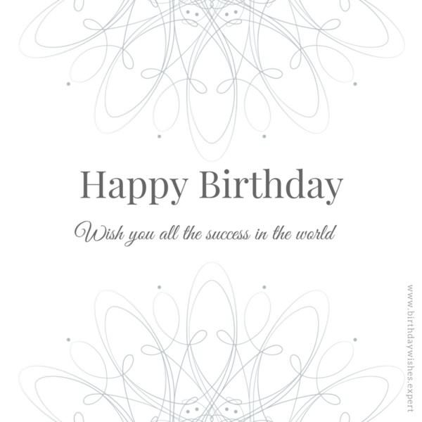 Happy Birthday. Wish you all the success in the world.