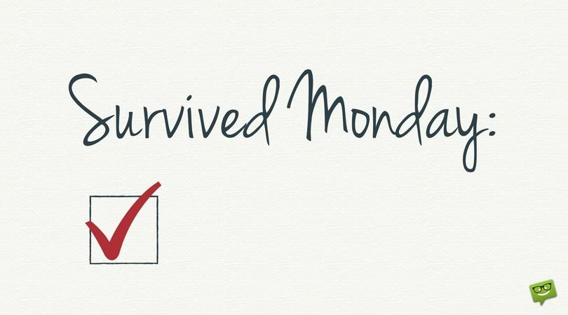 Survived Monday: Check.