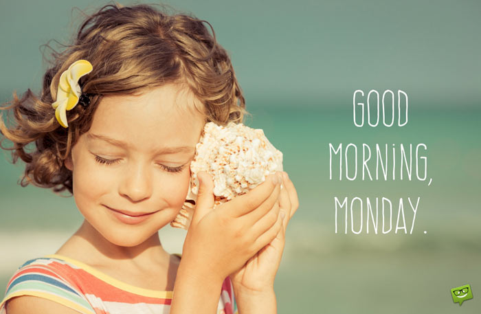 Good Morning, Monday!