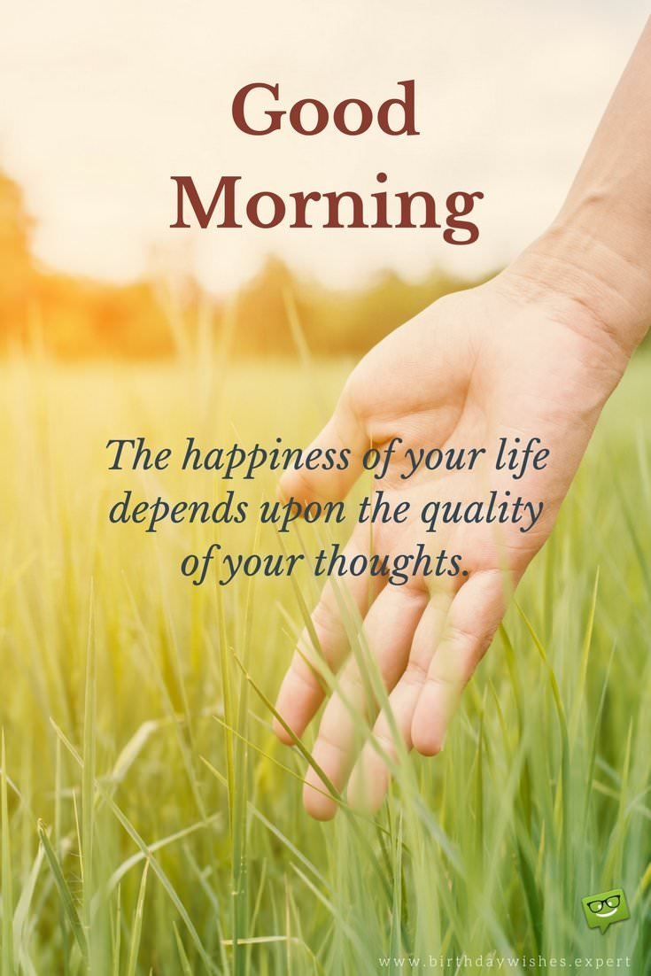 High Quality Good Morning. The Happiness Of Your Life Depends Upon The Quality Of Your  Thoughts.