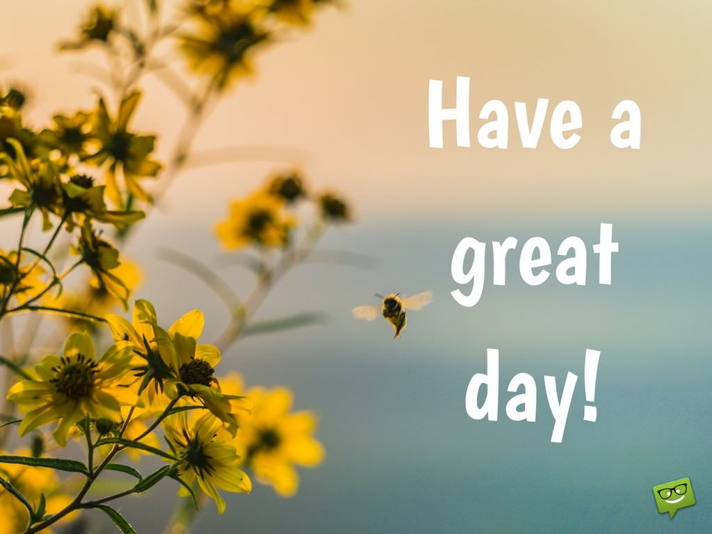 a great day Good morning cards send a smile, hello cards free hi, have a nice day cards, have a good day messages, nice day wishes, morning greetings, good day notes, hi nice.
