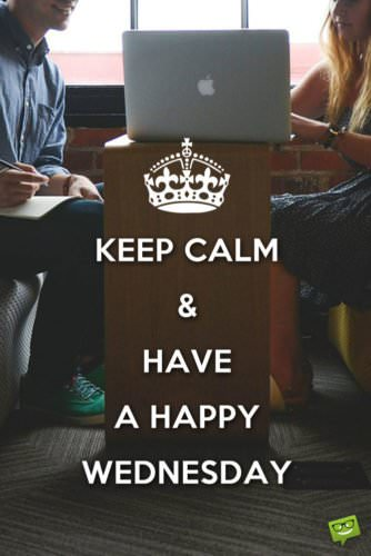 Keep calm & have a happy Wednesday.