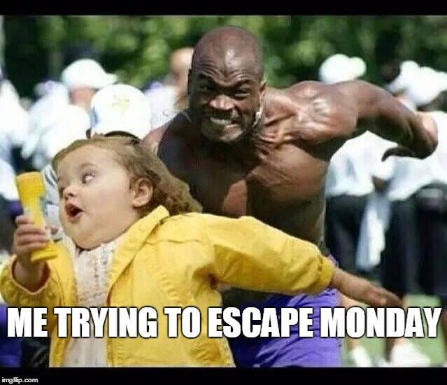 Me trying to escape Monday.