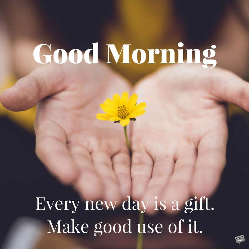 Fresh inspirational good morning quotes for the day get on the good morning every new day is a gift make good use of it negle Choice Image