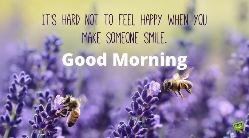 It's hard not to feel happy when you make someone smile. Good Morning.