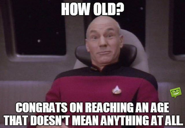 How old? Congrats on reaching an age that doesn't mean anything at all.
