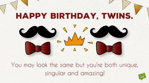 Happy Birthday, Twins. You may look the same but you're both unique, singular and amazing!