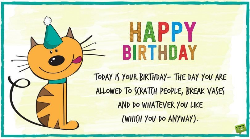Happy Birthday Today Is Your The Day You Are Allowed To Scratch People